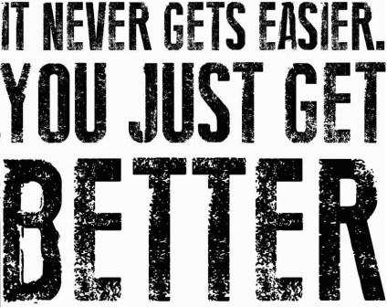 It-Never-Gets-Easier-You-Just-Get-Better