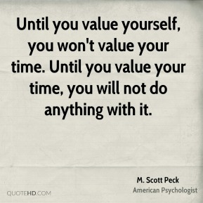 m-scott-peck-psychologist-quote-until-you-value-yourself-you-wont